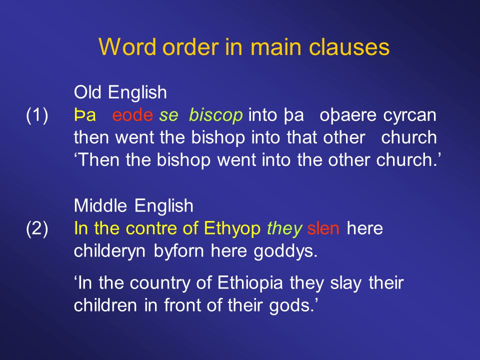 Word order in main clauses Middle English (2)In the contre of Ethyop they slen here childeryn byforn here goddys.