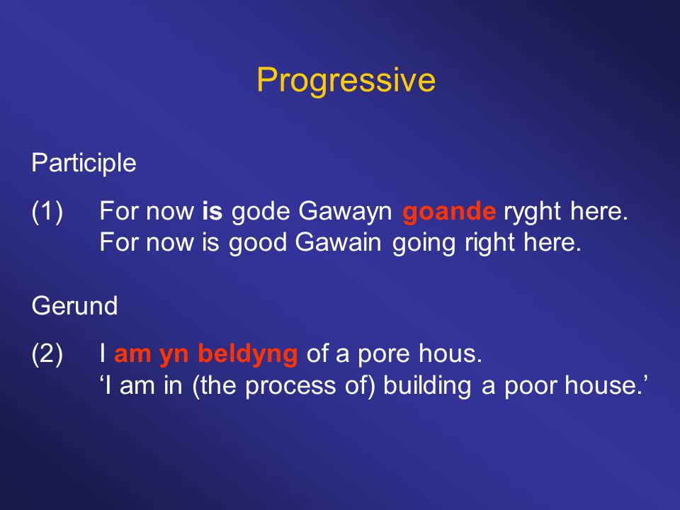 Progressive Participle (1)For now is gode Gawayn goande ryght here.