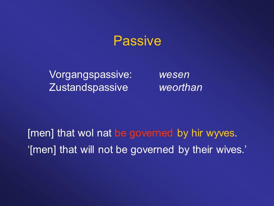 Passive Vorgangspassive:wesen Zustandspassiveweorthan [men] that wol nat be governed by hir wyves.