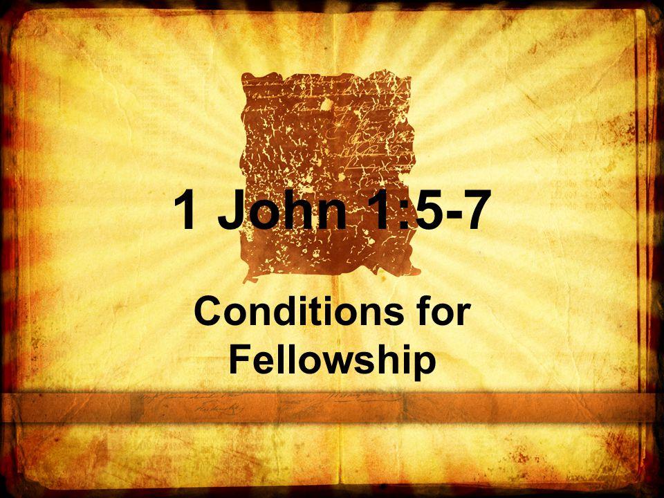 1 John 1:5-7 Conditions for Fellowship