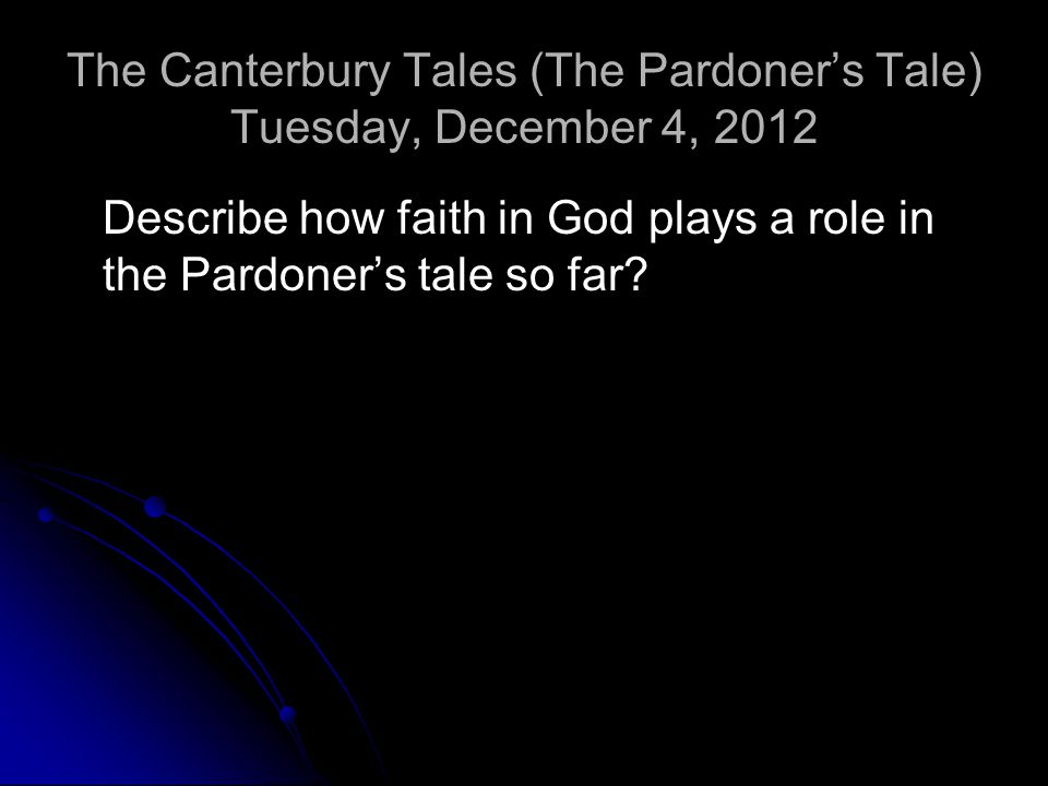 The Canterbury Tales (The Pardoner's Tale) Tuesday, December 4, 2012 Describe how faith in God plays a role in the Pardoner's tale so far?