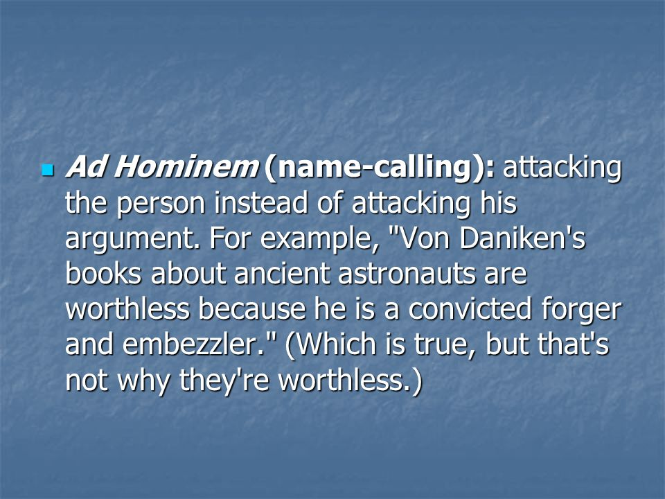 Ad Hominem (name-calling): attacking the person instead of attacking his argument.