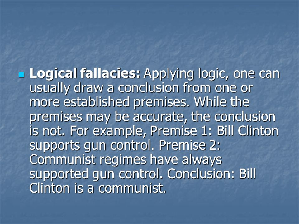 Logical fallacies: Applying logic, one can usually draw a conclusion from one or more established premises.