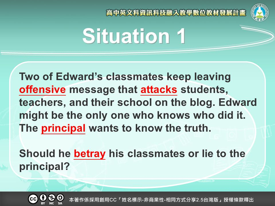 Situation 1 Two of Edward's classmates keep leaving offensive message that attacks students, teachers, and their school on the blog.