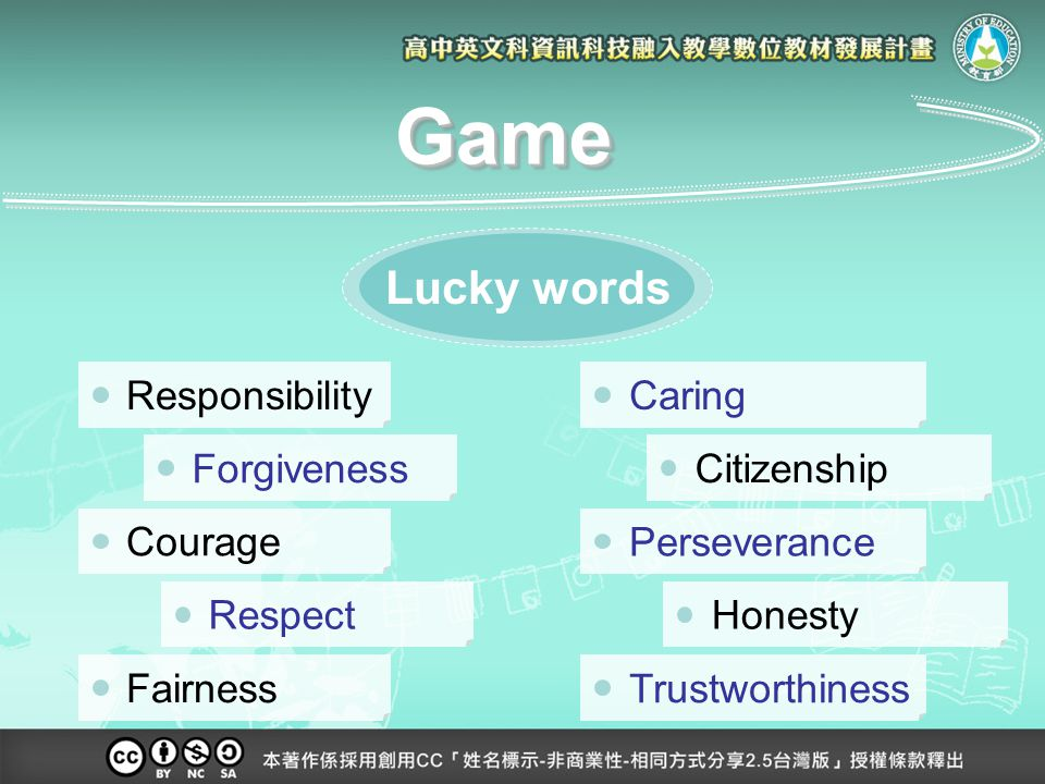CitizenshipCaring Trustworthiness Honesty Perseverance Respect ResponsibilityFairness Courage Forgiveness GameGame Lucky words
