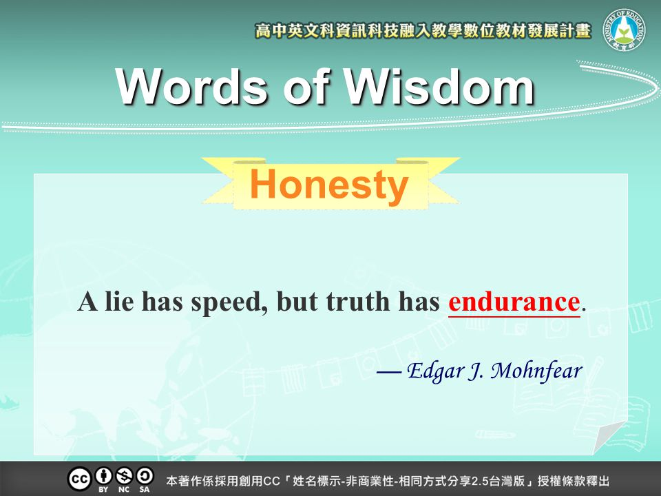 Honesty A lie has speed, but truth has endurance. Words of Wisdom — Edgar J. Mohnfear