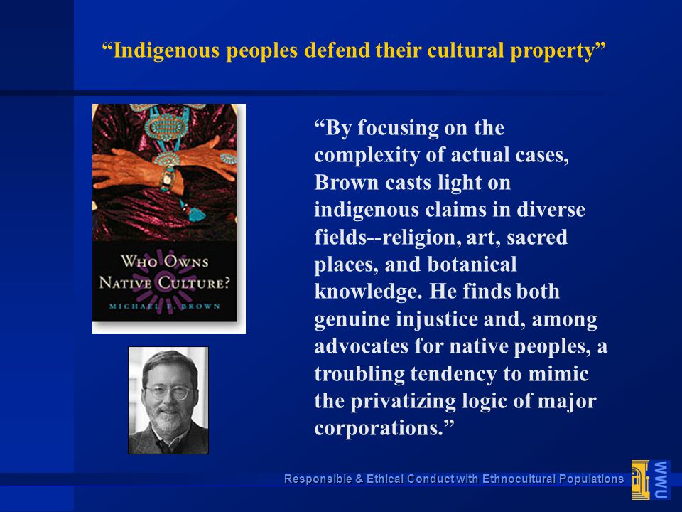 "Responsible & Ethical Conduct with Ethnocultural Populations ""By focusing on the complexity of actual cases, Brown casts light on indigenous claims in"