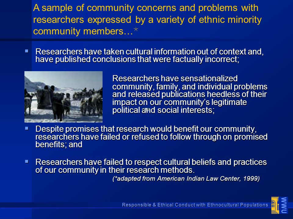 Responsible & Ethical Conduct with Ethnocultural Populations  Researchers have taken cultural information out of context and, have published conclusi
