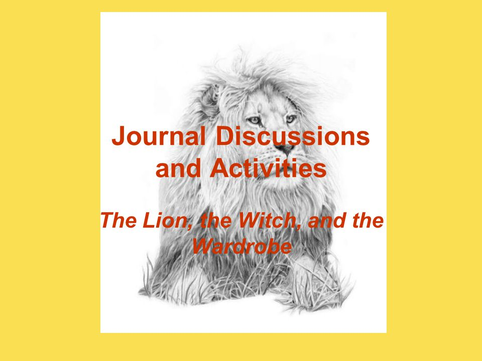 Journal Discussions and Activities The Lion, the Witch, and the Wardrobe