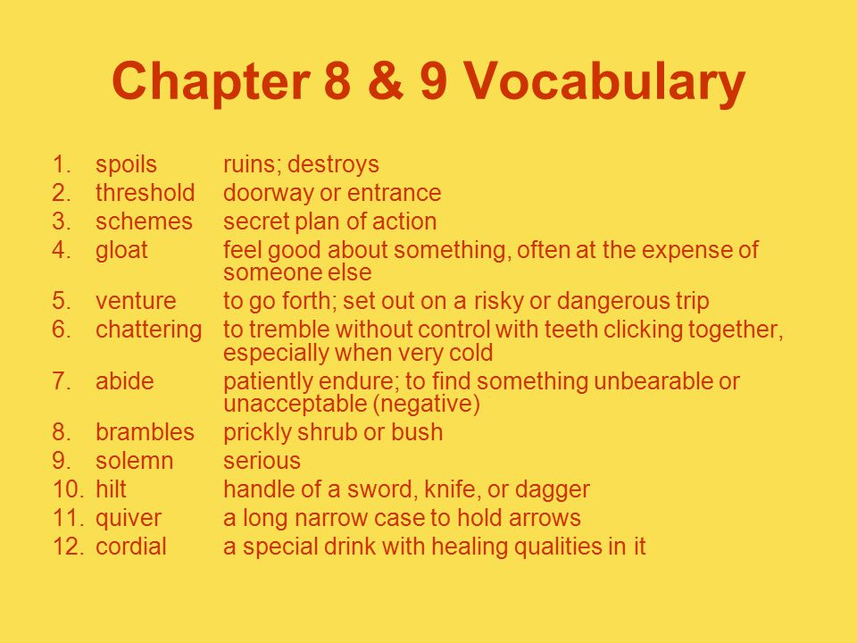 Chapter 8 & 9 Vocabulary 1.spoilsruins; destroys 2.thresholddoorway or entrance 3.schemessecret plan of action 4.gloatfeel good about something, often