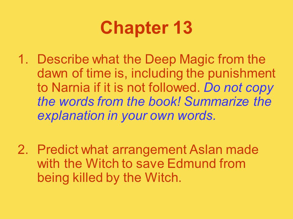 Chapter 13 1.Describe what the Deep Magic from the dawn of time is, including the punishment to Narnia if it is not followed. Do not copy the words fr