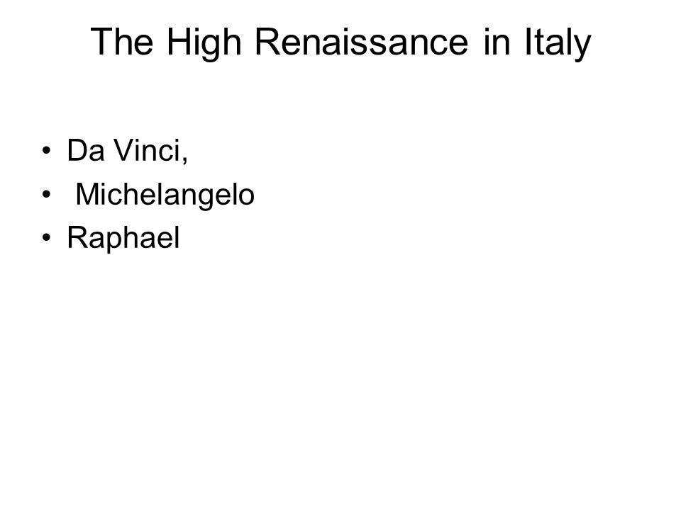 The High Renaissance in Italy Da Vinci, Michelangelo Raphael