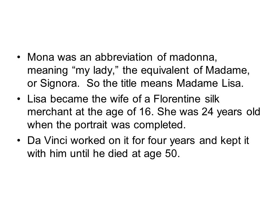 Mona was an abbreviation of madonna, meaning my lady, the equivalent of Madame, or Signora.