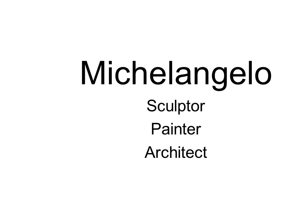 Michelangelo Sculptor Painter Architect