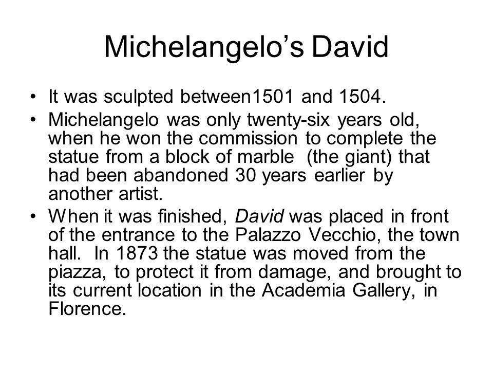 Michelangelo's David It was sculpted between1501 and 1504.