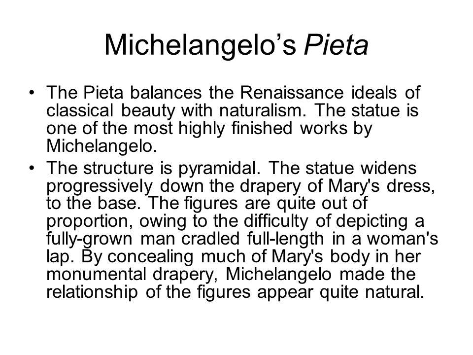 Michelangelo's Pieta The Pieta balances the Renaissance ideals of classical beauty with naturalism.