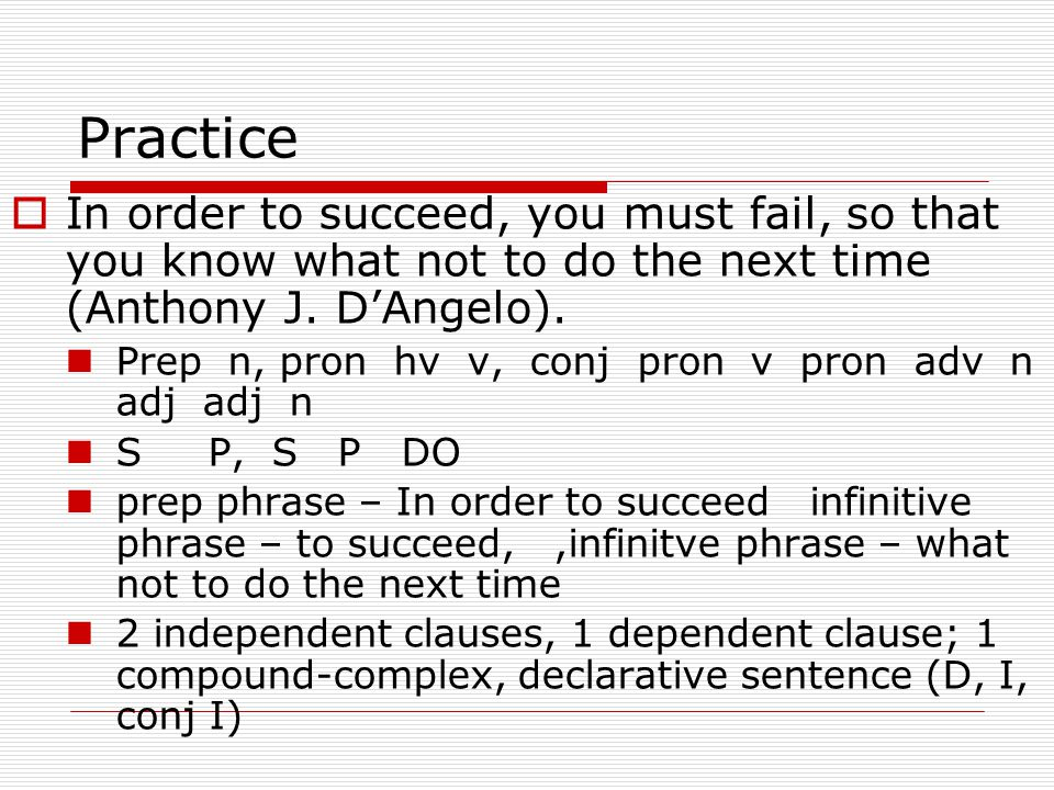 Practice  In order to succeed, you must fail, so that you know what not to do the next time (Anthony J.