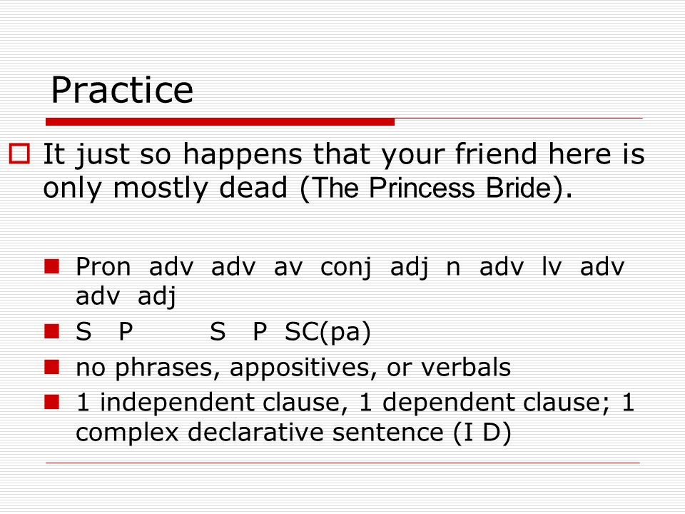 Practice  It just so happens that your friend here is only mostly dead ( The Princess Bride ).