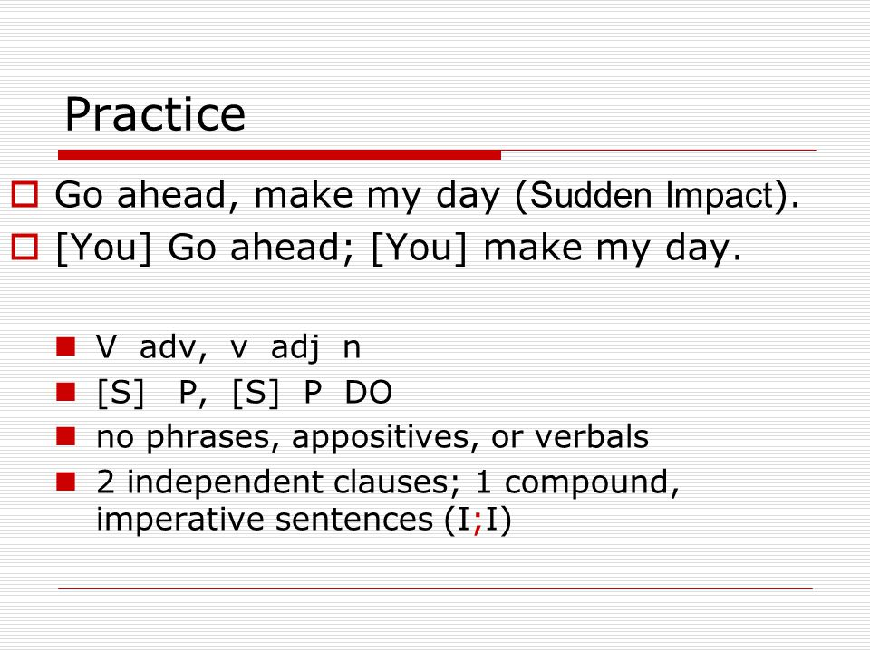 Practice  Go ahead, make my day ( Sudden Impact ).