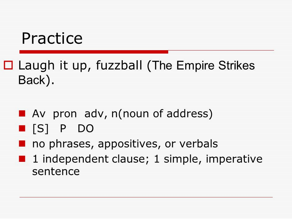 Practice  Laugh it up, fuzzball ( The Empire Strikes Back ).