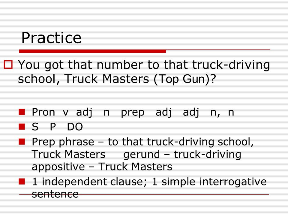 Practice  You got that number to that truck-driving school, Truck Masters ( Top Gun ).