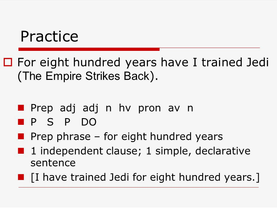 Practice  For eight hundred years have I trained Jedi ( The Empire Strikes Back ).