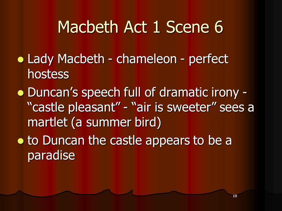 10 Macbeth Act 1 Scene 6 Lady Macbeth - chameleon - perfect hostess Lady Macbeth - chameleon - perfect hostess Duncan's speech full of dramatic irony