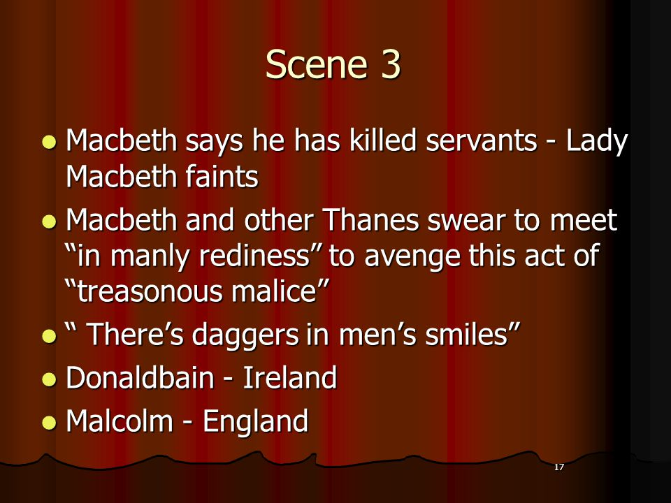"""17 Scene 3 Macbeth says he has killed servants - Lady Macbeth faints Macbeth and other Thanes swear to meet """"in manly rediness"""" to avenge this act of"""