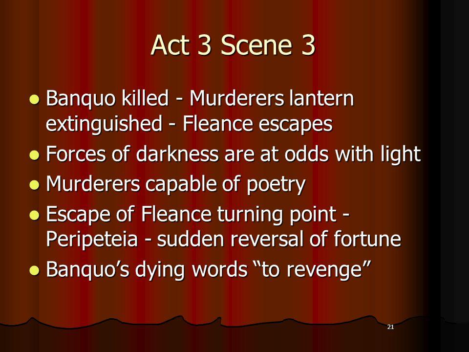 21 Act 3 Scene 3 Banquo killed - Murderers lantern extinguished - Fleance escapes Banquo killed - Murderers lantern extinguished - Fleance escapes For
