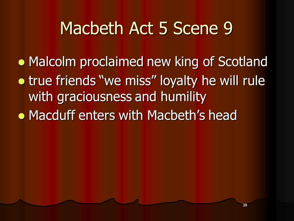 """39 Macbeth Act 5 Scene 9 Malcolm proclaimed new king of Scotland Malcolm proclaimed new king of Scotland true friends """"we miss"""" loyalty he will rule w"""