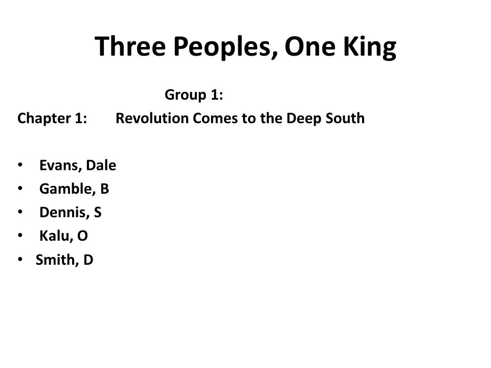 Three Peoples, One King Group 1: Chapter 1:Revolution Comes to the Deep South Evans, Dale Gamble, B Dennis, S Kalu, O Smith, D