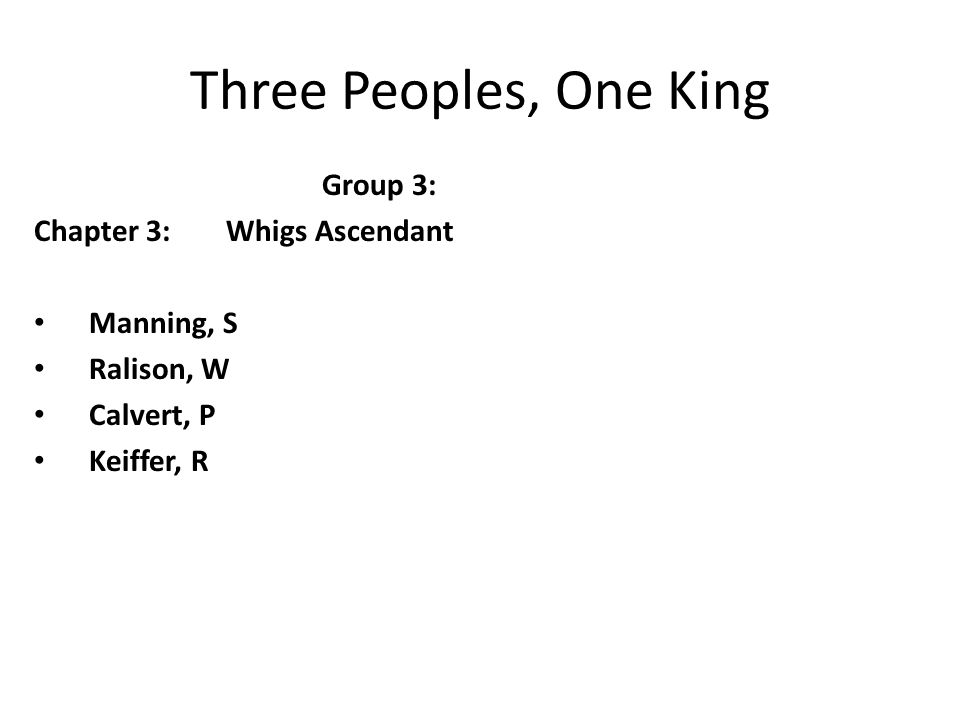 Three Peoples, One King Group 3: Chapter 3:Whigs Ascendant Manning, S Ralison, W Calvert, P Keiffer, R