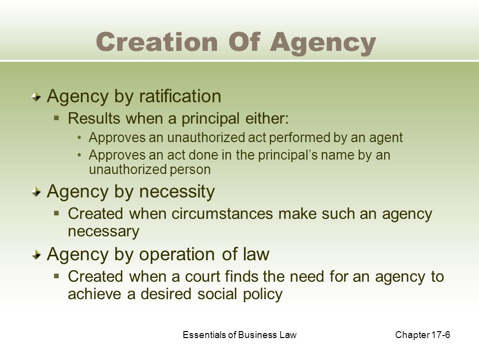 Essentials of Business LawChapter 17-7 Authority Of An Agent Express authority  Authority of an agent to perform the duties that are specifically stated in the contract of agency Implied authority  Authority an agent reasonably assumes he or she has Apparent authority  Authority that a third party may reasonably assume an agent possesses