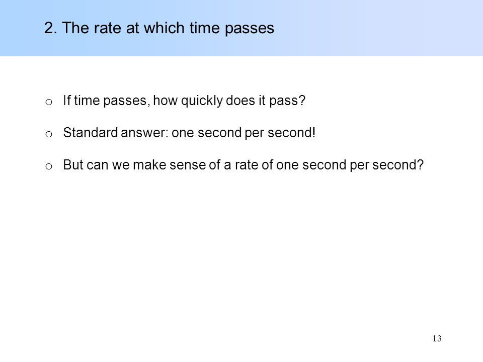 2. The rate at which time passes o If time passes, how quickly does it pass.