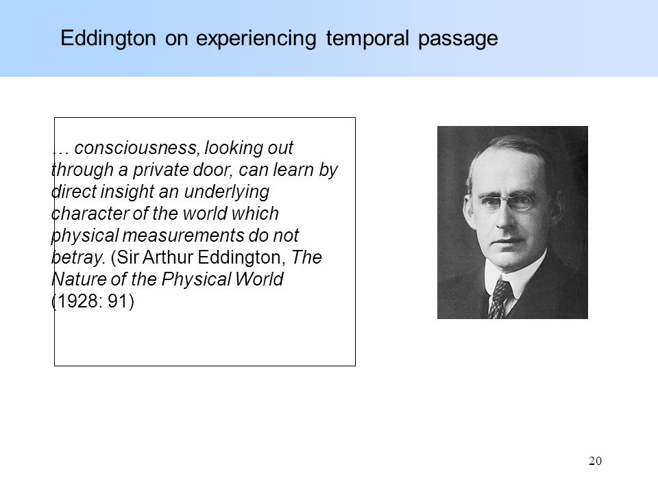 Eddington on experiencing temporal passage … consciousness, looking out through a private door, can learn by direct insight an underlying character of the world which physical measurements do not betray.