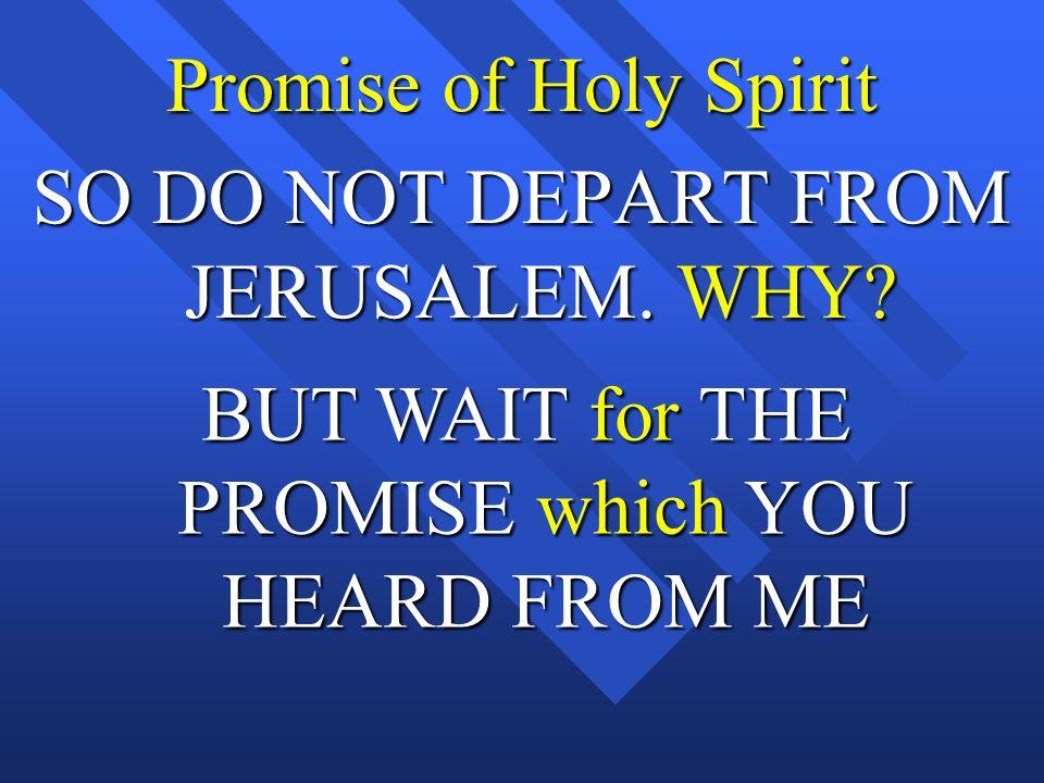 Promise of Holy Spirit SO DO NOT DEPART FROM JERUSALEM.