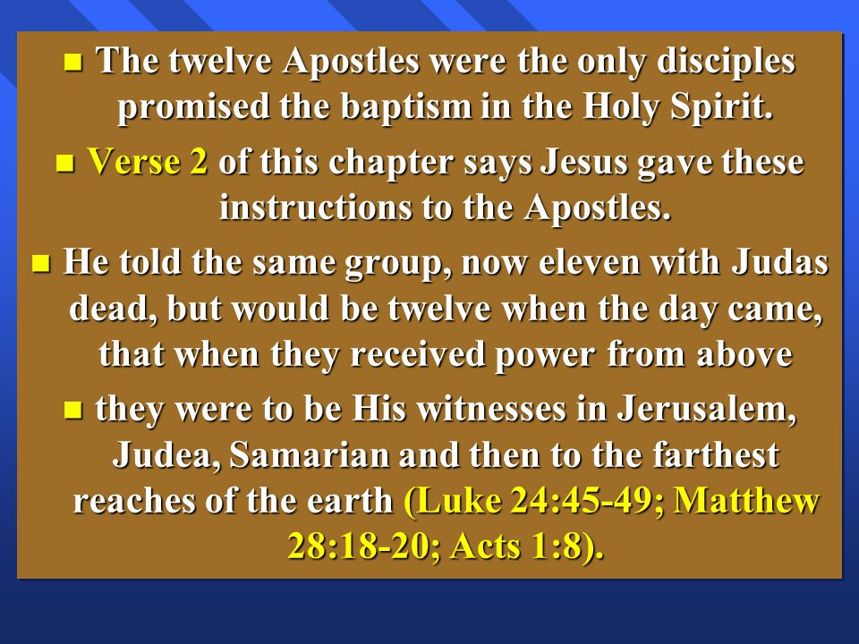 n The twelve Apostles were the only disciples promised the baptism in the Holy Spirit.