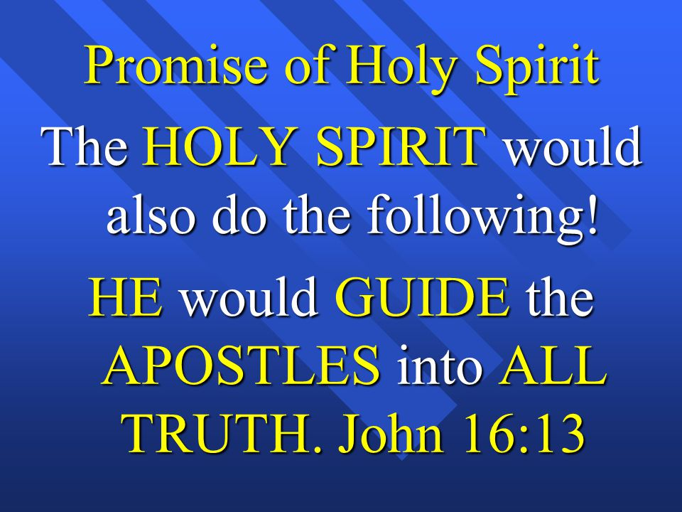 Promise of Holy Spirit The HOLY SPIRIT would also do the following.