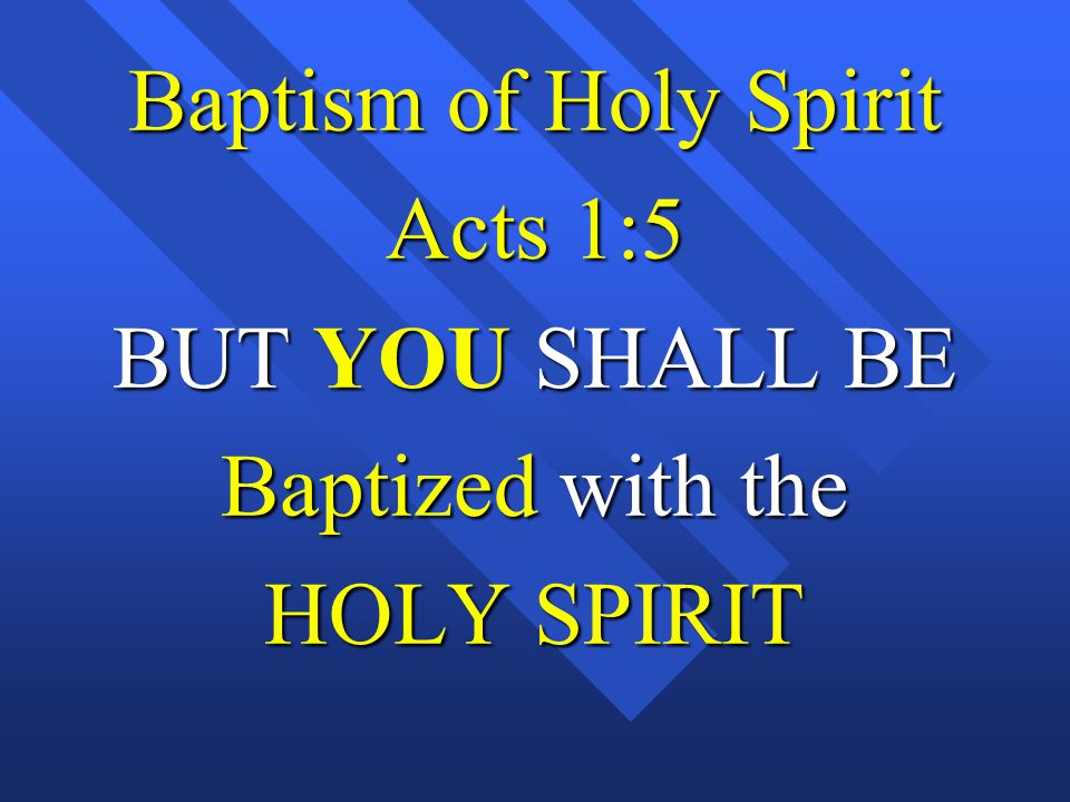 Baptism of Holy Spirit Acts 1:5 BUT YOU SHALL BE Baptized with the HOLY SPIRIT