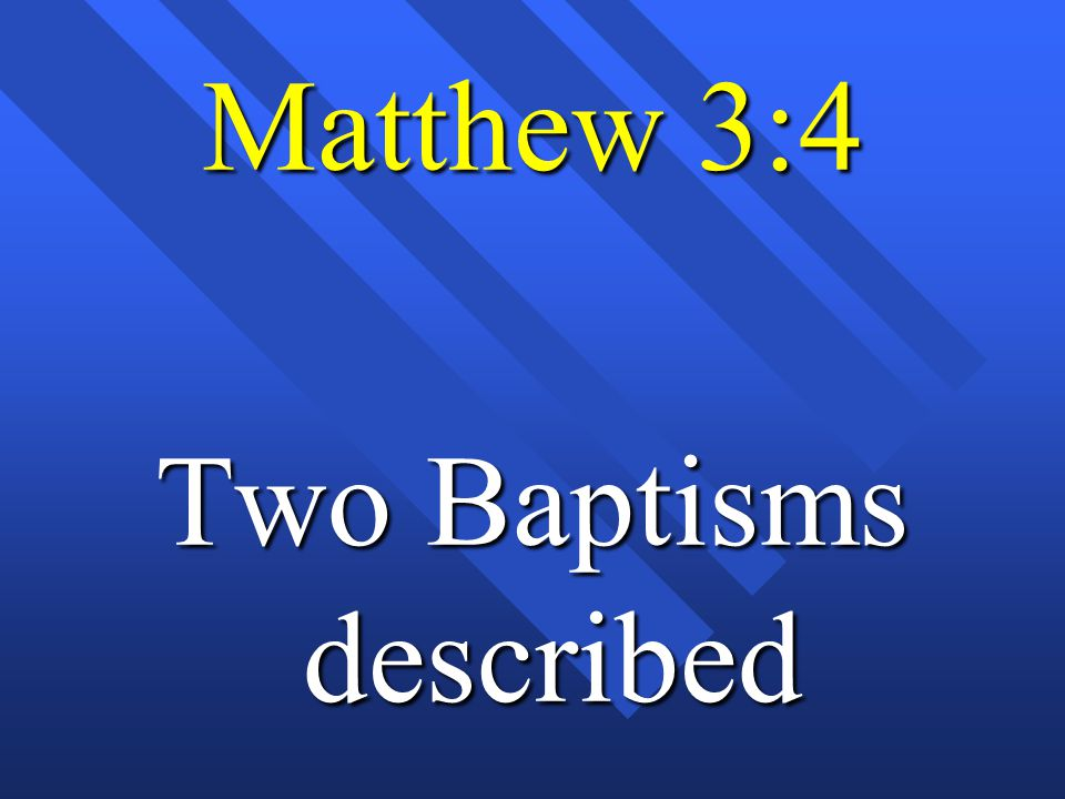 Matthew 3:4 Two Baptisms described