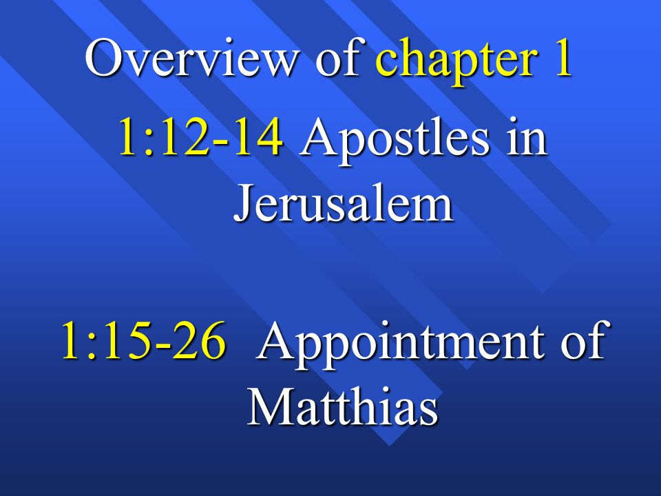 Overview of chapter 1 1:12-14 Apostles in Jerusalem 1:15-26 Appointment of Matthias