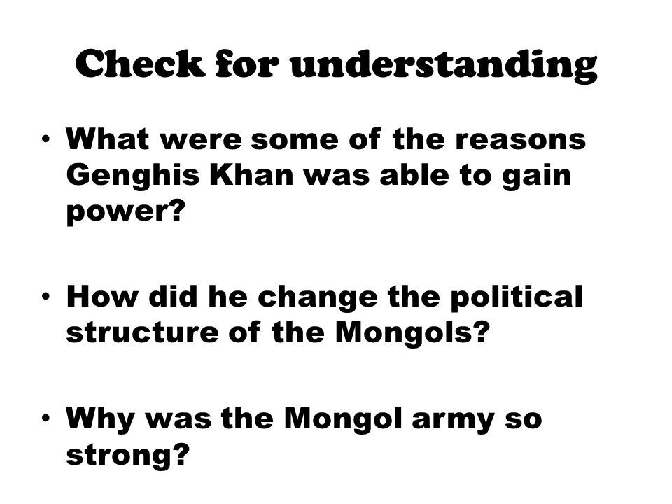 Check for understanding What were some of the reasons Genghis Khan was able to gain power.
