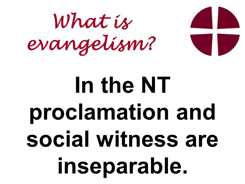 In the NT proclamation and social witness are inseparable.