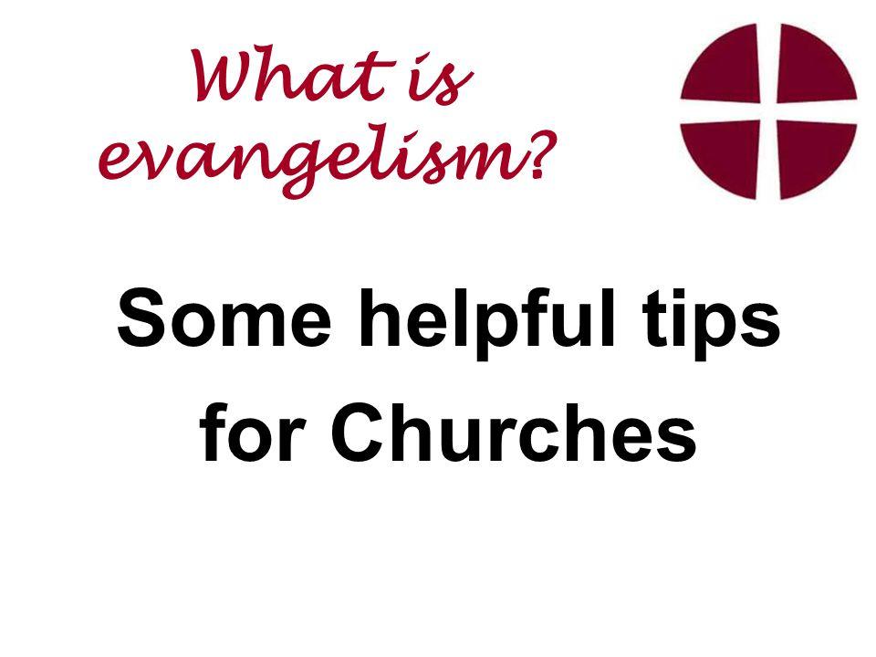 Some helpful tips for Churches What is evangelism