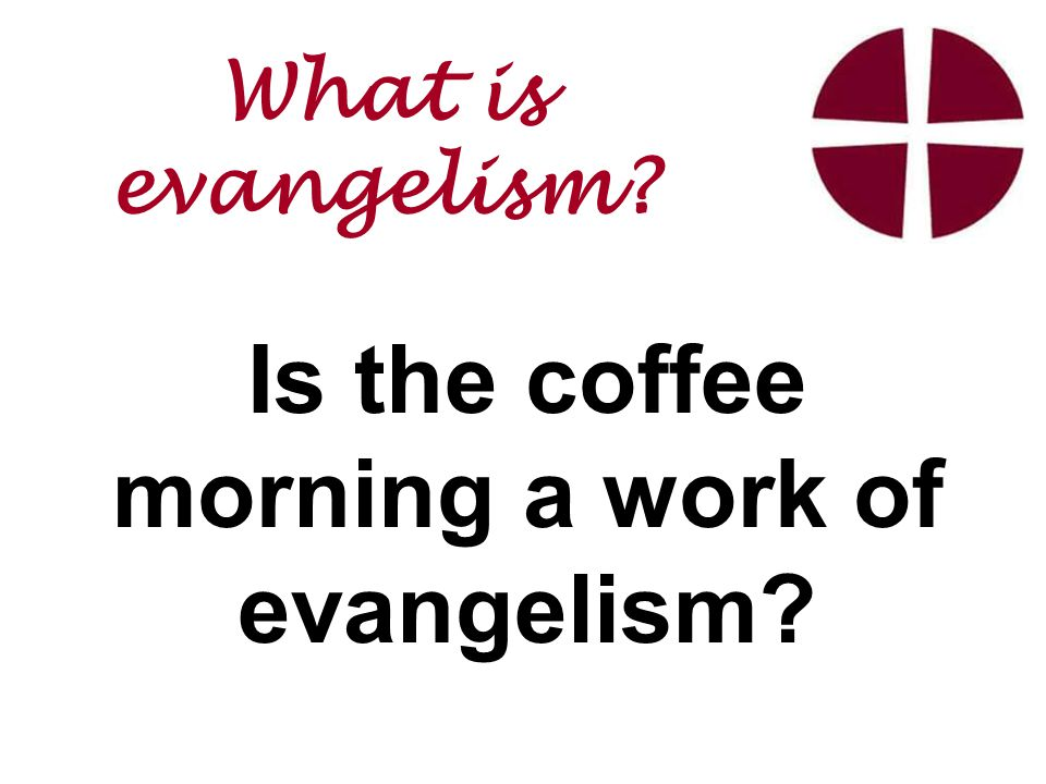 Is the coffee morning a work of evangelism What is evangelism