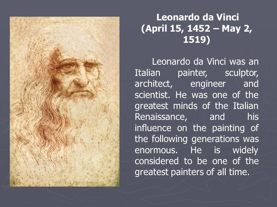 BIOGRAPHY Leonardo da Vinci was born on April 15, 1452, near the village of Vinci about 25 miles west of Florence.