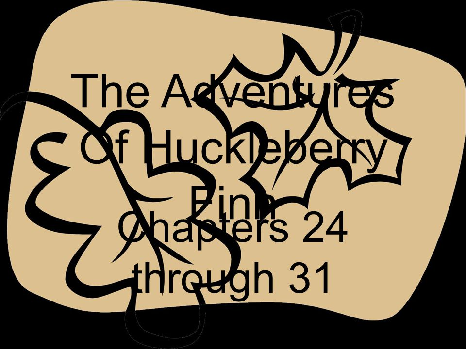 The Adventures Of Huckleberry Finn Chapters 24 through 31