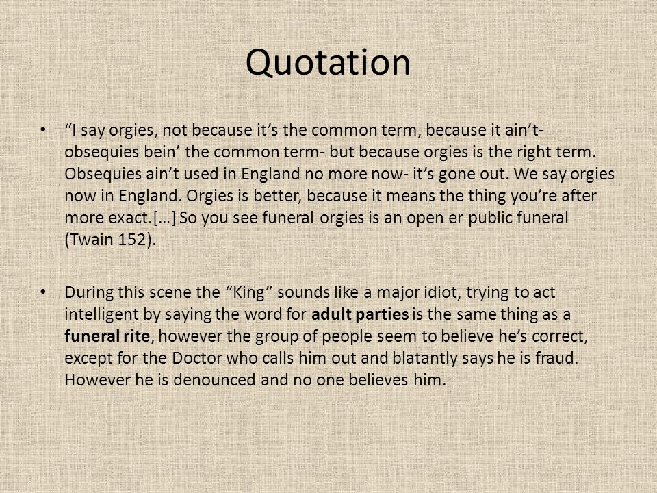 """Quotation """"I say orgies, not because it's the common term, because it ain't- obsequies bein' the common term- but because orgies is the right term. Ob"""