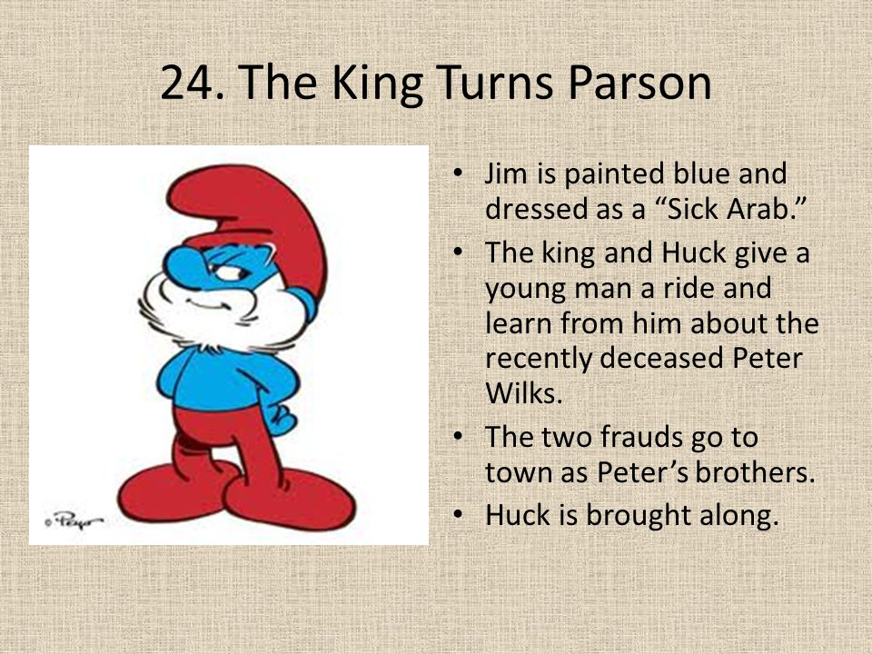 """24. The King Turns Parson Jim is painted blue and dressed as a """"Sick Arab."""" The king and Huck give a young man a ride and learn from him about the rec"""
