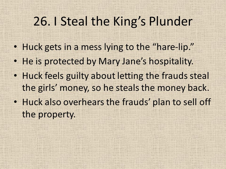 """26. I Steal the King's Plunder Huck gets in a mess lying to the """"hare-lip."""" He is protected by Mary Jane's hospitality. Huck feels guilty about lettin"""